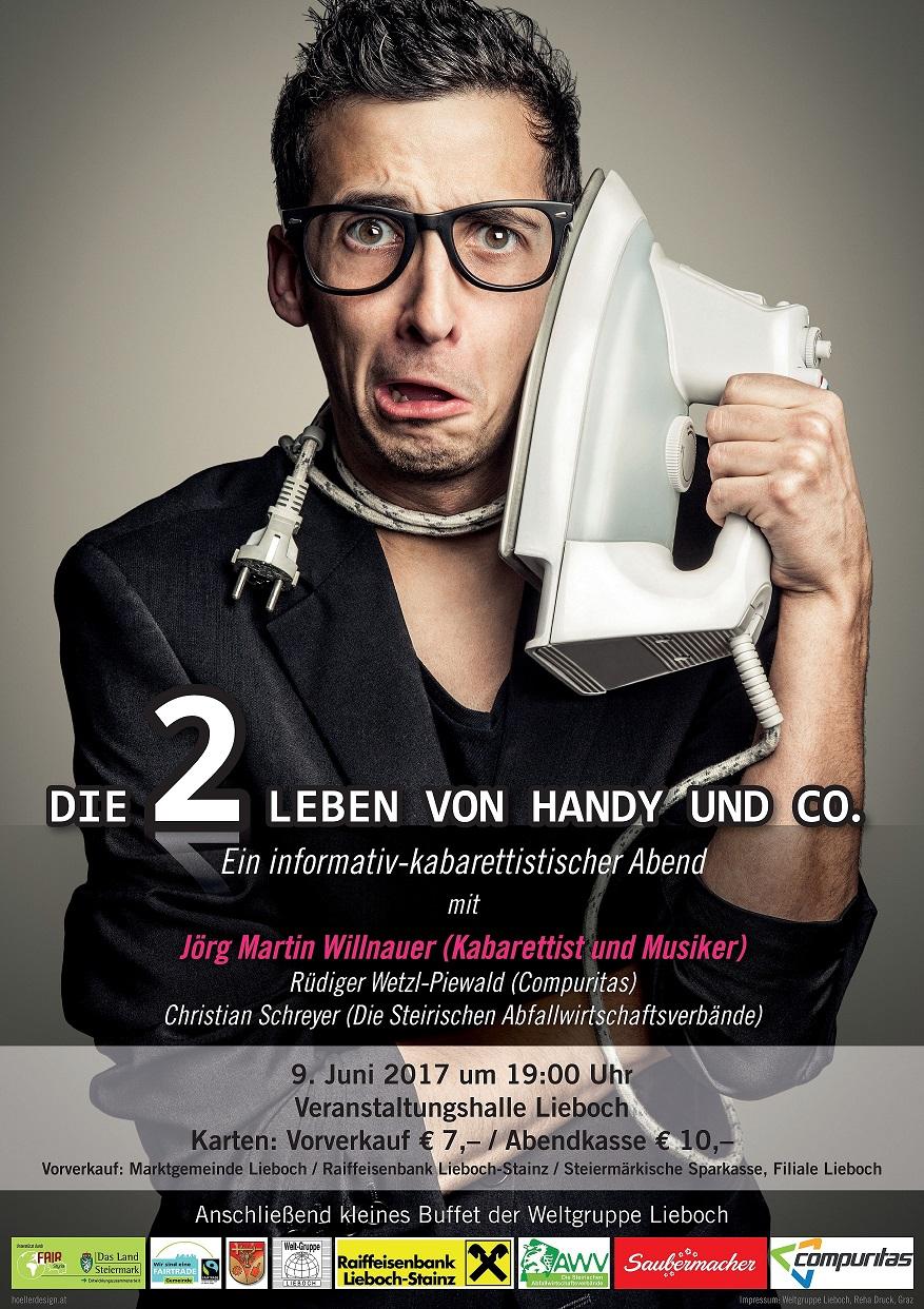 Die zwei Leben von Handy und Co - Einladung zu einem informativ, kabarettistischen Abend mit Jörg Martin- Willnauer (Kabarettist und Musiker), Rüdiger Wetzl- Piewald (Compuritas) und Christian Schreyer (Die steirischen Abfallwirtschaftsverbände) am 9.Juni 2017 mit anschließendem Buffet der Weltgruppe Lieboch.