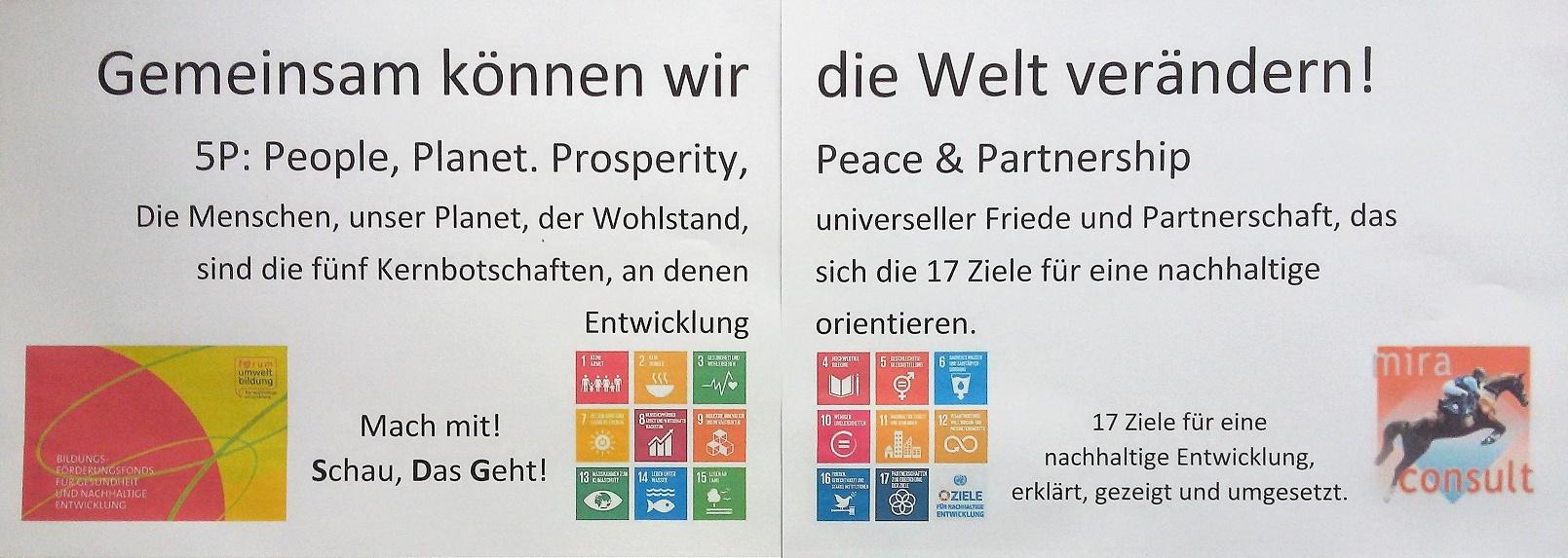 Gemeinsam können wir die Welt verändern! 5P: People, Planet, Prosperity, Peace & Partnership. Die Menschen, unser Planet, der Wohlstand, universeller Friede und Partnerschaft, das sind die fünf Kernbotschaften, an denen sich die 17 Ziele für eine nachhaltige Entwicklung orientieren.